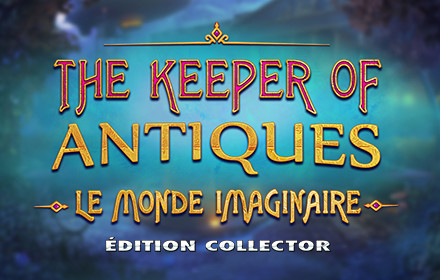 The Keeper of Antiques: Le Monde Imaginaire Édition Collector